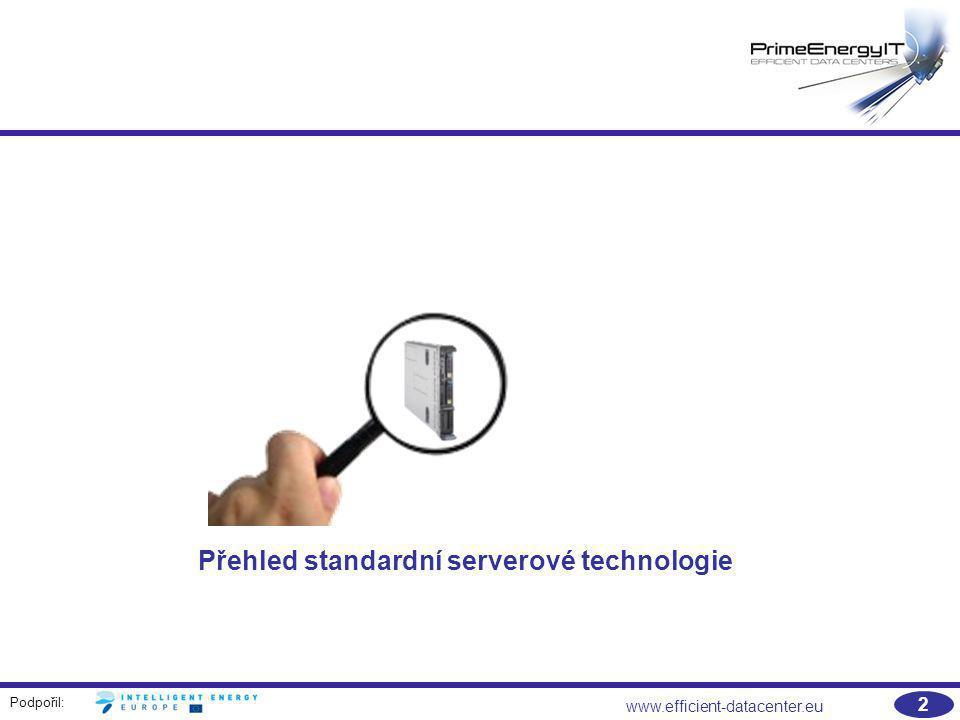 Podpořil: www.efficient-datacenter.eu 3 Spotřeba energie a potenciál úspor u serverů v datových centrech  Spotřeba energie servery dosahuje v datových centrech přibližně 30-40% jejich celkové energetické spotřeby;  Opatření založená na hardwaru (například správa napájení) mohou zlepšit energetickou účinnost o 15 až 30%;  Opatření založené na softwaru včetně virtualizace dovoluje uspořit i více než 90% energie v těch oblastech, kde lze virtualizaci efektivně použít;  Pozitivní jevy se zdvojnásobují na úrovni napájecích zdrojů a chlazení;