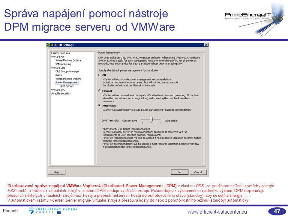Podpořil: www.efficient-datacenter.eu 47 Správa napájení pomocí nástroje DPM migrace serveru od VMWare Distribuovaná správa napájení VMWare Vsphere4 (