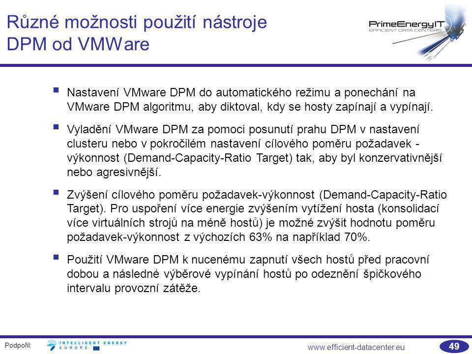 Podpořil: www.efficient-datacenter.eu 49 Různé možnosti použití nástroje DPM od VMWare  Nastavení VMware DPM do automatického režimu a ponechání na V