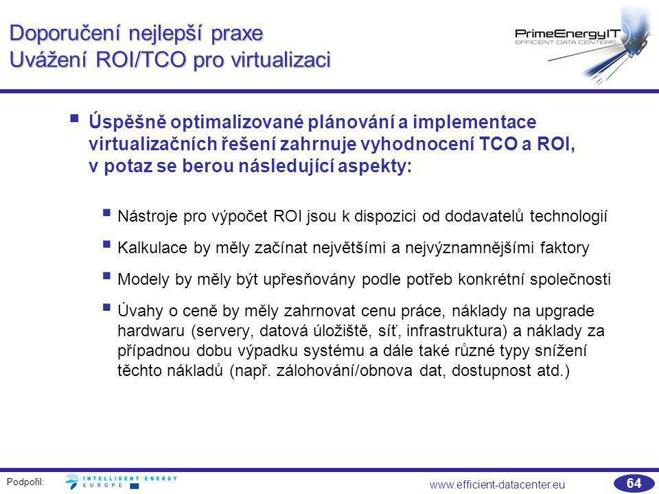 Podpořil: www.efficient-datacenter.eu 64 Doporučení nejlepší praxe Uvážení ROI/TCO pro virtualizaci  Úspěšně optimalizované plánování a implementace