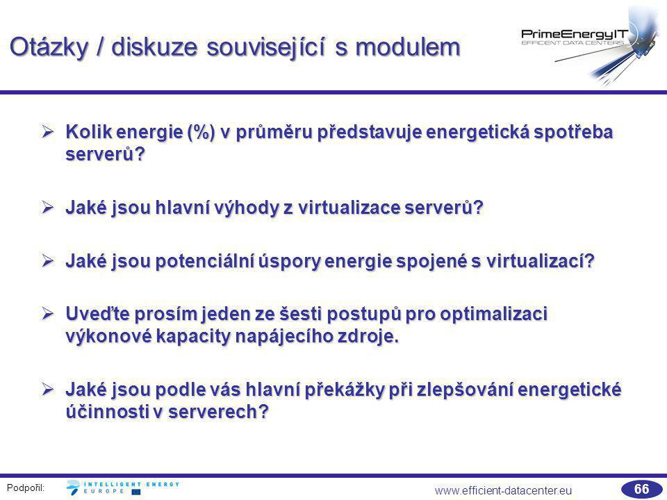 Podpořil: www.efficient-datacenter.eu 66 Otázky / diskuze související s modulem  Kolik energie (%) v průměru představuje energetická spotřeba serverů