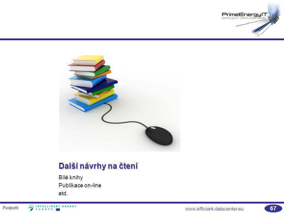 Podpořil: www.efficient-datacenter.eu 67 Další návrhy na čtení Bílé knihy Publikace on-line atd.
