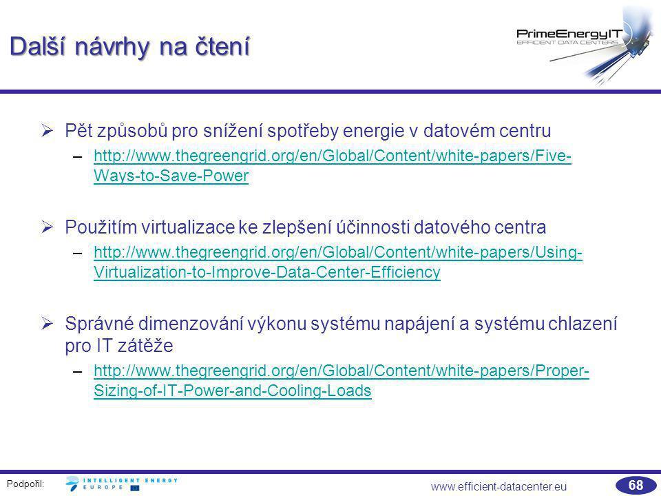 Podpořil: www.efficient-datacenter.eu 68 Další návrhy na čtení   Pět způsobů pro snížení spotřeby energie v datovém centru –http://www.thegreengrid.