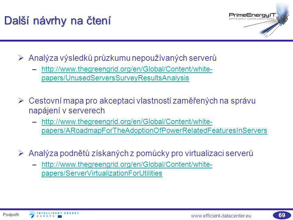Podpořil: www.efficient-datacenter.eu 69 Další návrhy na čtení   Analýza výsledků průzkumu nepoužívaných serverů –http://www.thegreengrid.org/en/Glo