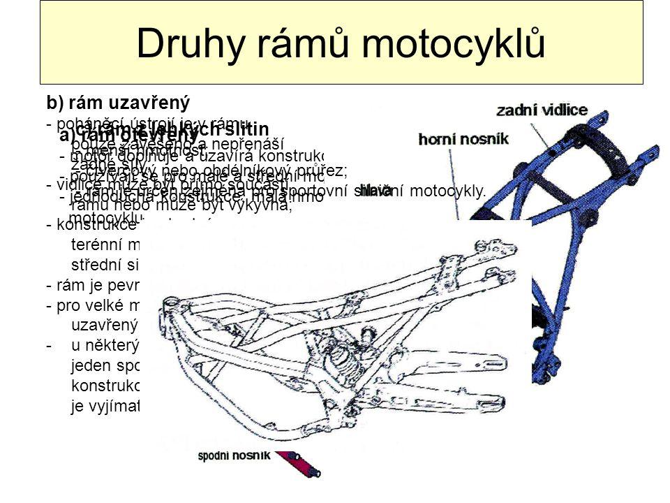 Druhy rámů motocyklů a) rám otevřený - motor doplňuje a uzavírá konstrukci celého rámu; - používají se pro malé a střední motocykly; - jednoduchá kons
