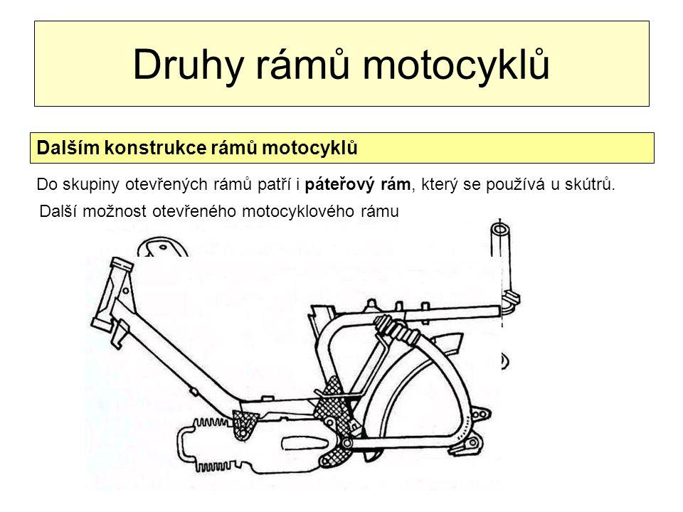 Druhy rámů motocyklů Dalším konstrukce rámů motocyklů Do skupiny otevřených rámů patří i páteřový rám, který se používá u skútrů. Další možnost otevře