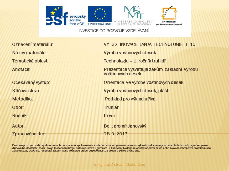 Označení materiálu:VY_32_INOVACE_JANJA_TECHNOLOGIE_T_15 Název materiálu:Výroba voštinových desek Tematická oblast:Technologie – 1. ročník truhlář Anot