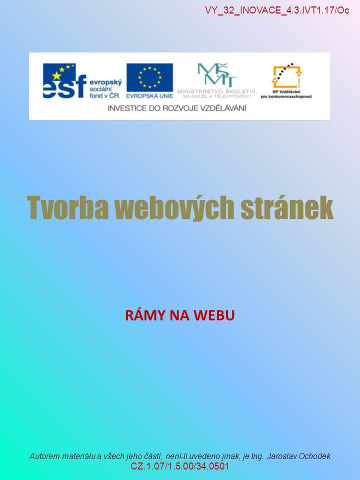 VY_32_INOVACE_4.3.IVT1.17/Oc Autorem materiálu a všech jeho částí, není-li uvedeno jinak, je Ing. Jaroslav Ochodek CZ.1.07/1.5.00/34.0501 Tvorba webov