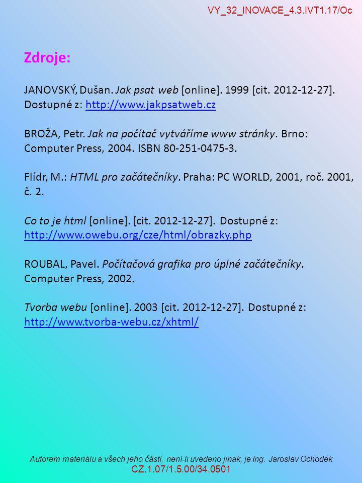 VY_32_INOVACE_4.3.IVT1.17/Oc Autorem materiálu a všech jeho částí, není-li uvedeno jinak, je Ing. Jaroslav Ochodek CZ.1.07/1.5.00/34.0501 Zdroje: JANO