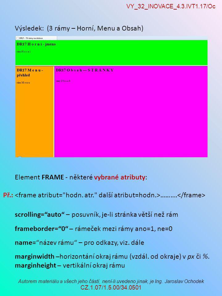 VY_32_INOVACE_4.3.IVT1.17/Oc Autorem materiálu a všech jeho částí, není-li uvedeno jinak, je Ing. Jaroslav Ochodek CZ.1.07/1.5.00/34.0501 Výsledek: (3