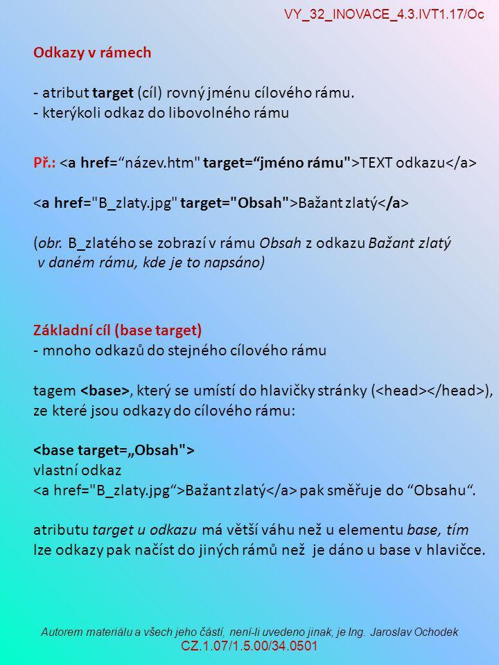 VY_32_INOVACE_4.3.IVT1.17/Oc Autorem materiálu a všech jeho částí, není-li uvedeno jinak, je Ing. Jaroslav Ochodek CZ.1.07/1.5.00/34.0501 Odkazy v rám