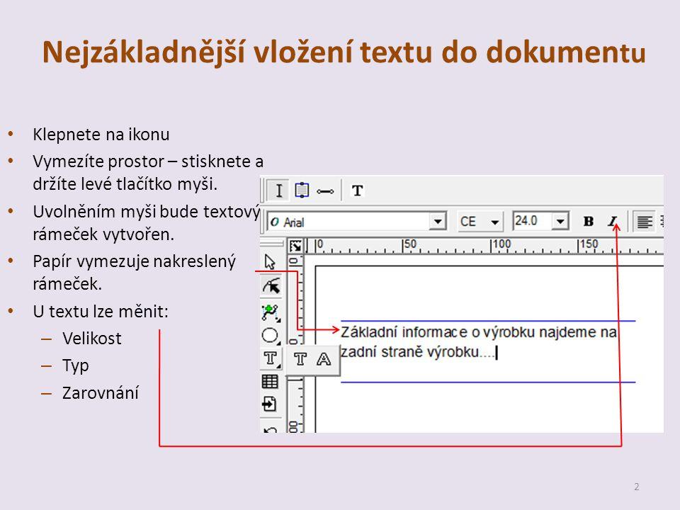 Nejzákladnější vložení textu do dokumen tu Klepnete na ikonu Vymezíte prostor – stisknete a držíte levé tlačítko myši.