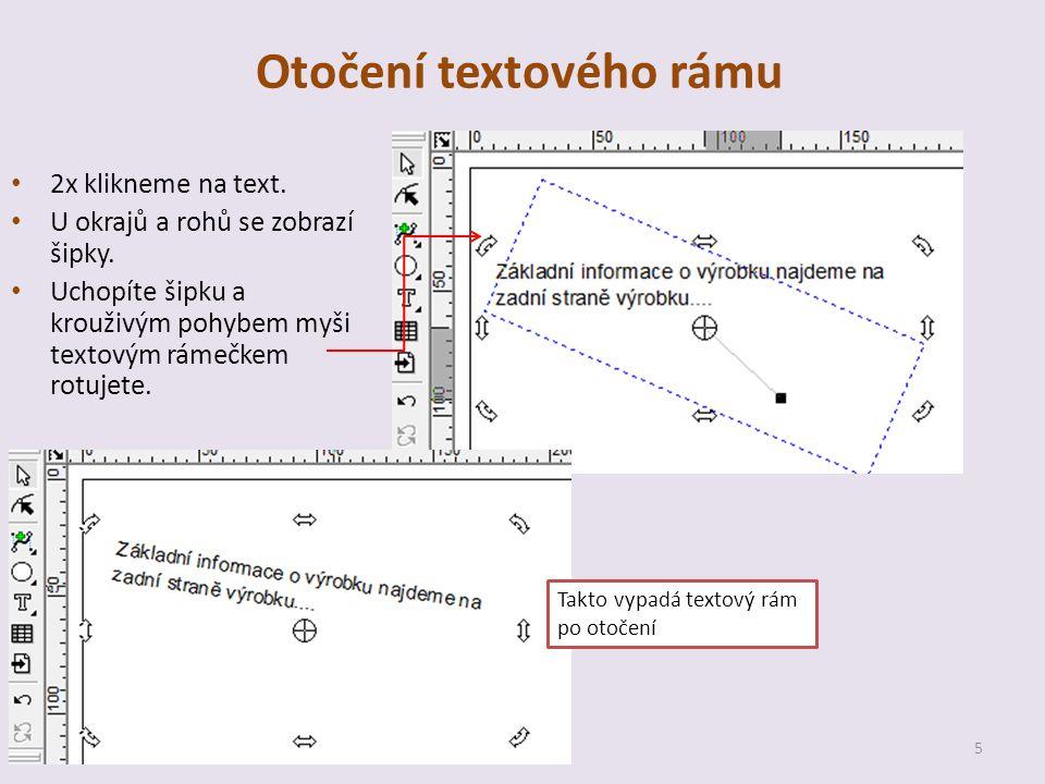 Otočení textového rámu 2x klikneme na text. U okrajů a rohů se zobrazí šipky.
