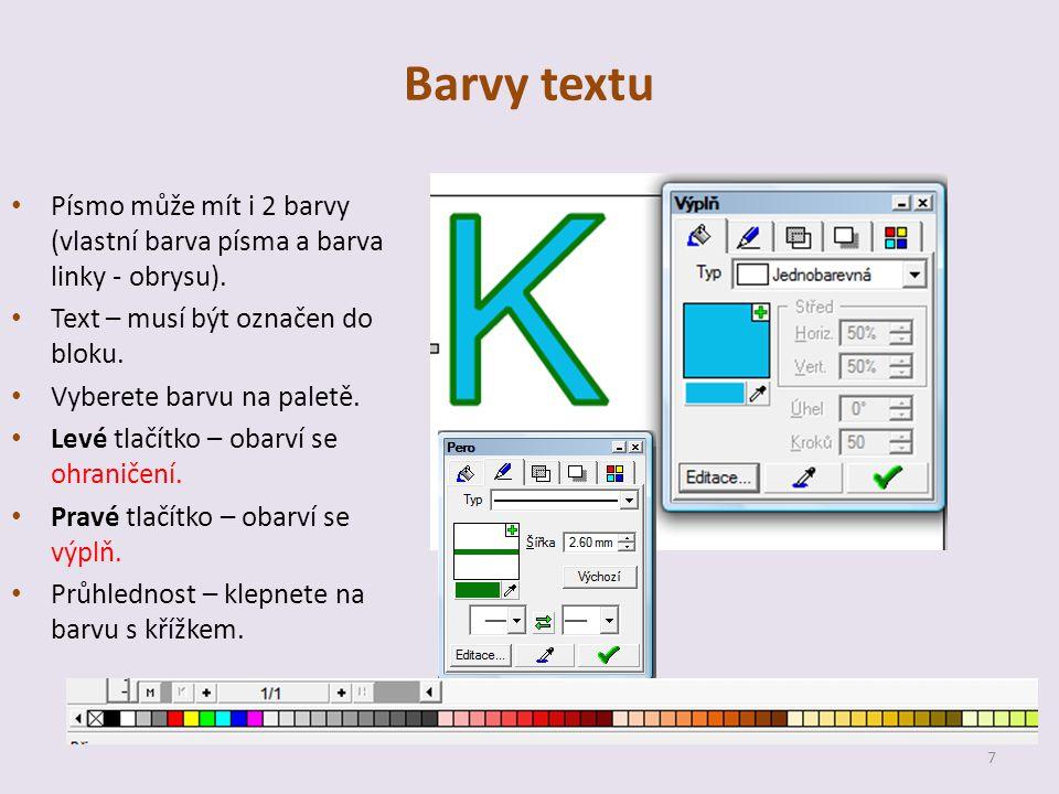 Barvy textu Písmo může mít i 2 barvy (vlastní barva písma a barva linky - obrysu).