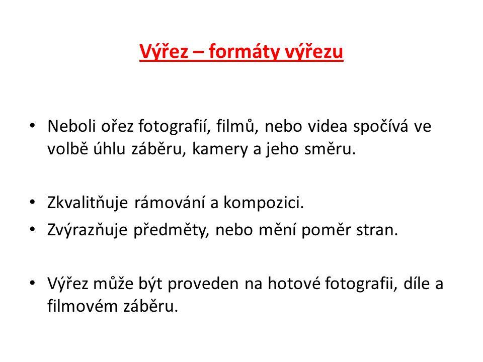 Výřez – formáty výřezu Neboli ořez fotografií, filmů, nebo videa spočívá ve volbě úhlu záběru, kamery a jeho směru.