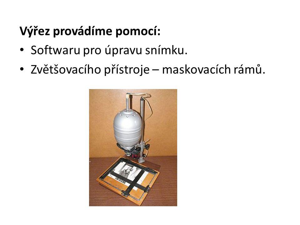 Výřez provádíme pomocí: Softwaru pro úpravu snímku. Zvětšovacího přístroje – maskovacích rámů.