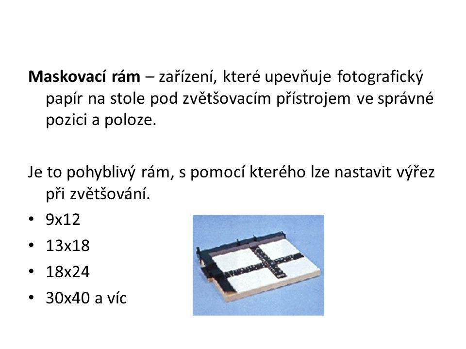 Maskovací rám – zařízení, které upevňuje fotografický papír na stole pod zvětšovacím přístrojem ve správné pozici a poloze.