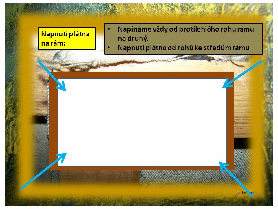 ©c.zuk Archiv autora Napnutí plátna na rám: Napínáme vždy od protilehlého rohu rámu na druhý. Napnutí plátna od rohů ke středům rámu