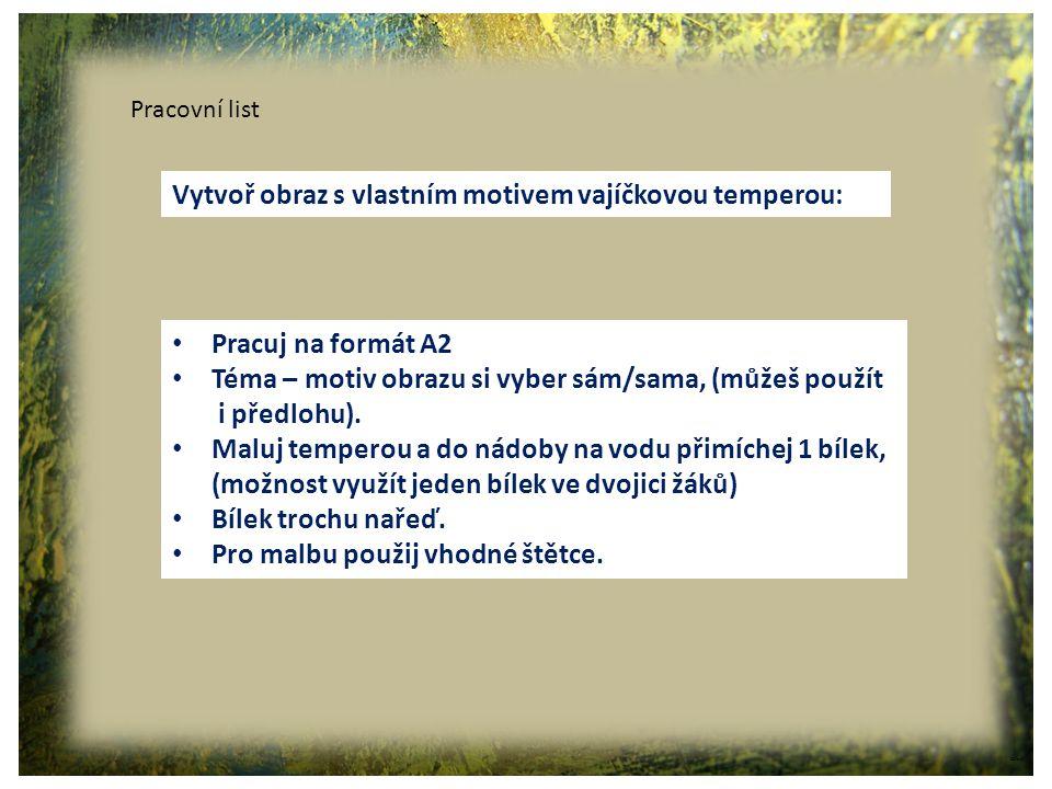 ©c.zuk Pracovní list Vytvoř obraz s vlastním motivem vajíčkovou temperou: Pracuj na formát A2 Téma – motiv obrazu si vyber sám/sama, (můžeš použít i p