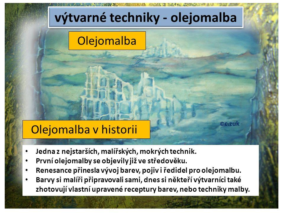 výtvarné techniky - olejomalba © c.zuk Archiv autora © c.zuk Olejomalba Jedna z nejstarších, malířských, mokrých technik. První olejomalby se objevily