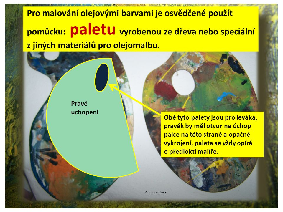 ©c.zuk Pro malování olejovými barvami je osvědčené použít pomůcku: paletu vyrobenou ze dřeva nebo speciální z jiných materiálů pro olejomalbu. Obě tyt