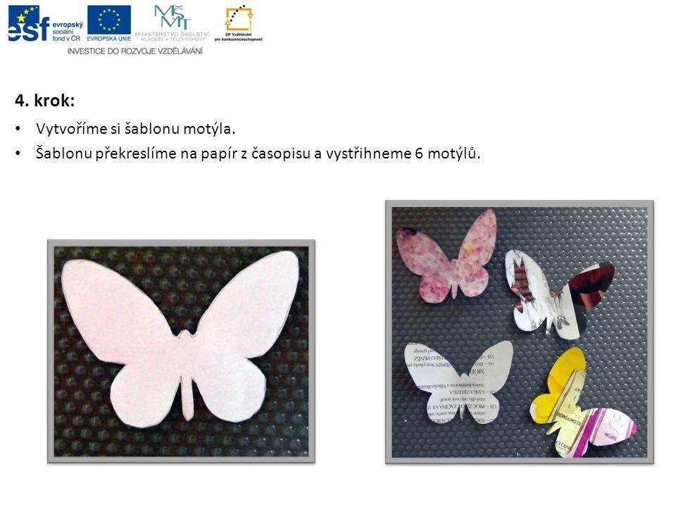 Vytvoříme si šablonu motýla. Šablonu překreslíme na papír z časopisu a vystřihneme 6 motýlů. 4. krok: