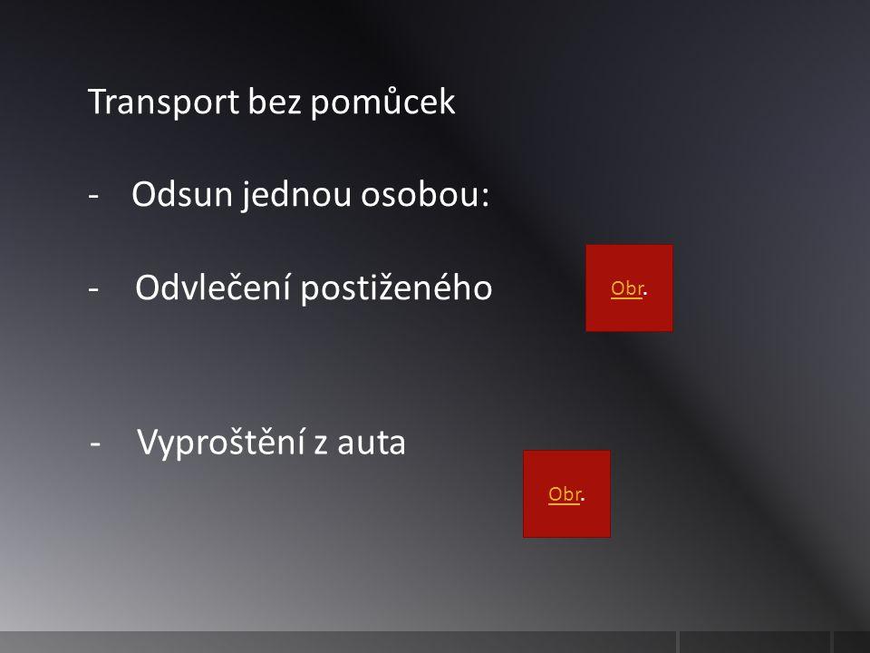 Transport bez pomůcek -Odsun jednou osobou: - Odvlečení postiženého ObrObr.