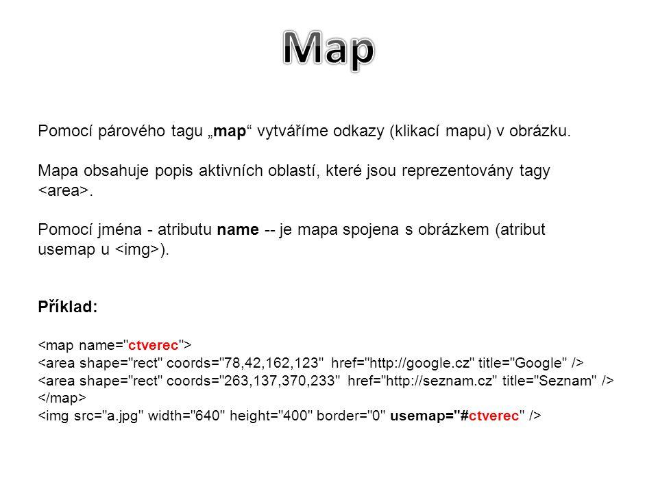 """Pomocí párového tagu """"map"""" vytváříme odkazy (klikací mapu) v obrázku. Mapa obsahuje popis aktivních oblastí, které jsou reprezentovány tagy. Pomocí jm"""