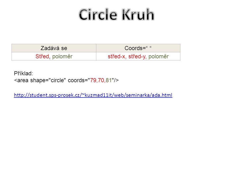 """Příklad: http://student.sps-prosek.cz/~kuzmad11it/web/seminarka/ada.html Zadává seCoords="""" """" Střed, poloměrstřed-x, střed-y, poloměr"""