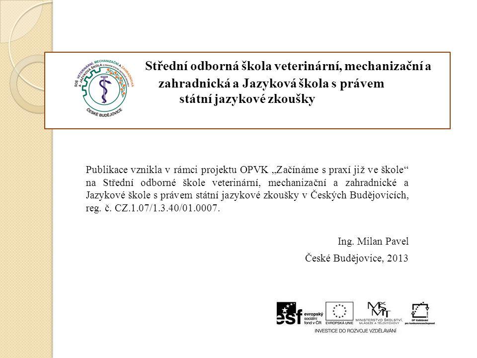 Střední odborná škola veterinární, mechanizační a zahradnická a Jazyková škola s právem státní jazykové zkoušky Publikace vznikla v rámci projektu OPV