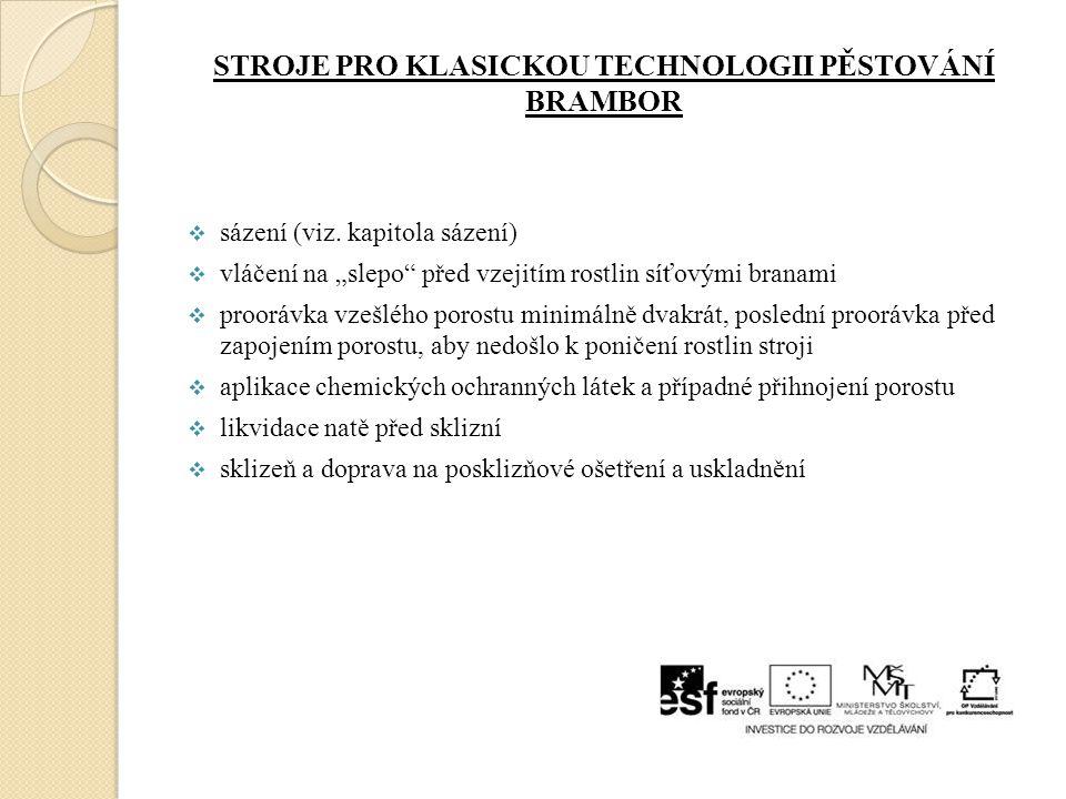 """STROJE PRO KLASICKOU TECHNOLOGII PĚSTOVÁNÍ BRAMBOR  sázení (viz. kapitola sázení)  vláčení na """"slepo"""" před vzejitím rostlin síťovými branami  proor"""
