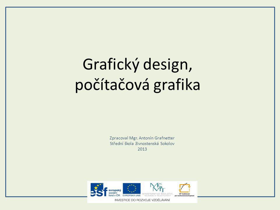 Grafický design, počítačová grafika Zpracoval Mgr. Antonín Grafnetter Střední škola živnostenská Sokolov 2013