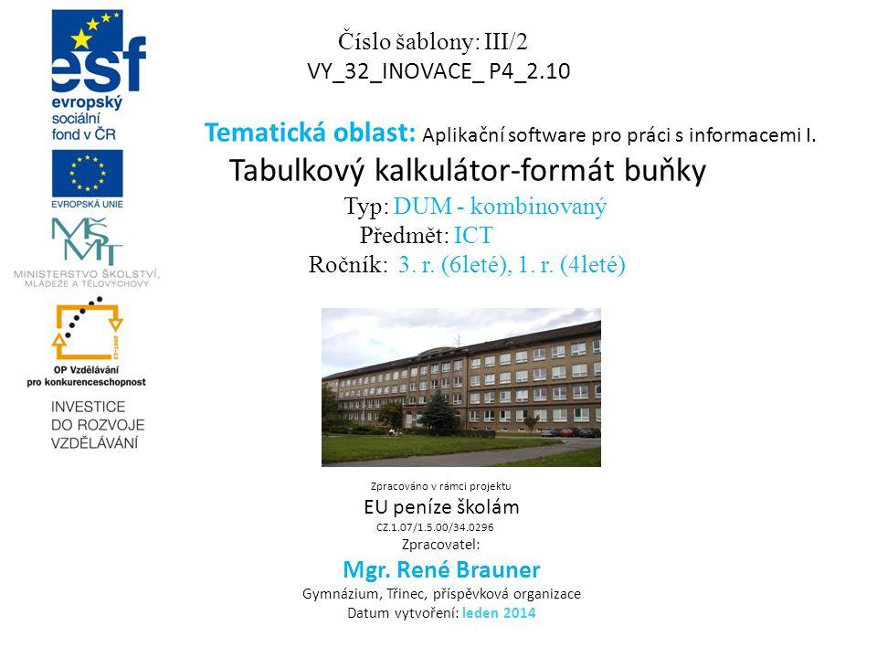 Číslo šablony: III/2 VY_32_INOVACE_ P4_2.10 Tematická oblast: Aplikační software pro práci s informacemi I. Tabulkový kalkulátor-formát buňky Typ: DUM
