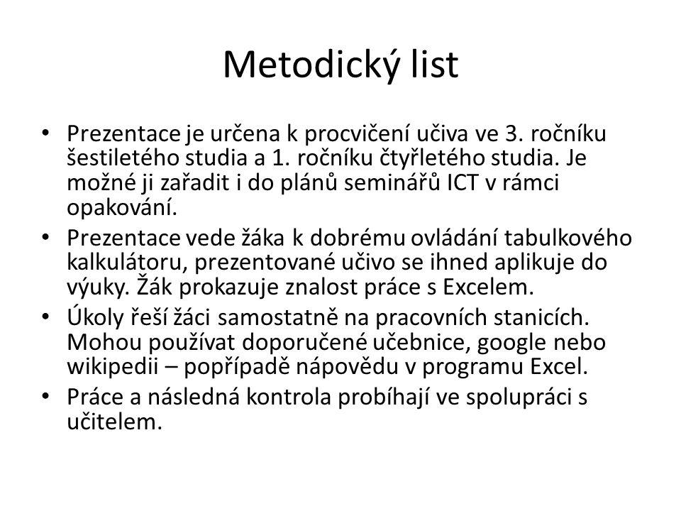 Metodický list Prezentace je určena k procvičení učiva ve 3. ročníku šestiletého studia a 1. ročníku čtyřletého studia. Je možné ji zařadit i do plánů