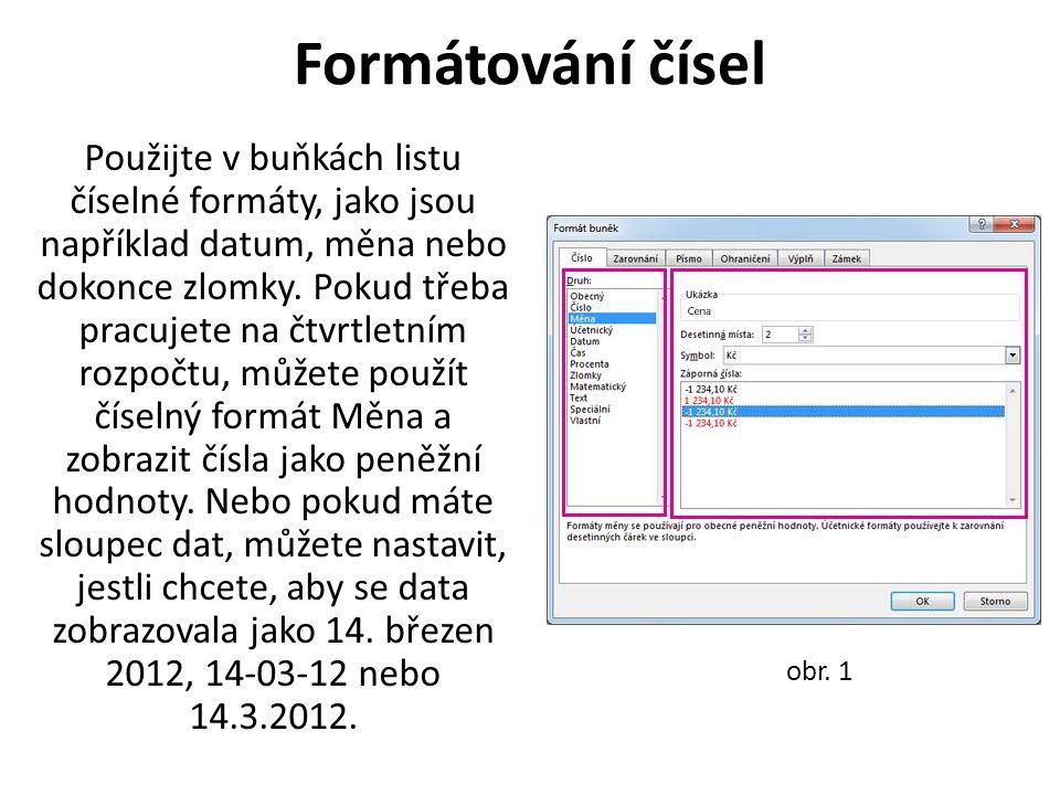 Formátování čísel Použijte v buňkách listu číselné formáty, jako jsou například datum, měna nebo dokonce zlomky. Pokud třeba pracujete na čtvrtletním