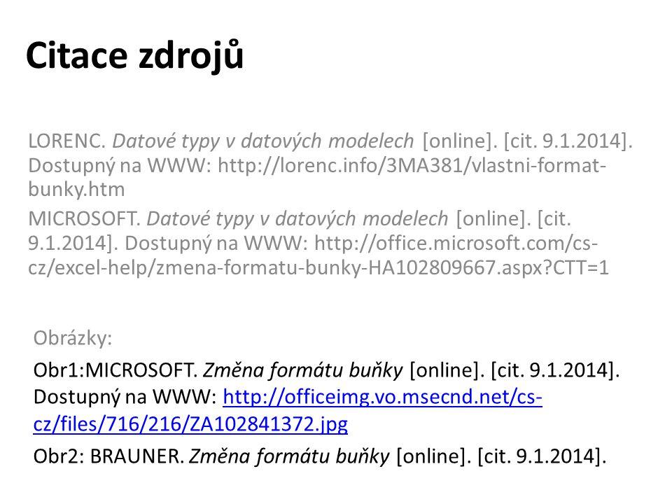 Citace zdrojů LORENC. Datové typy v datových modelech [online]. [cit. 9.1.2014]. Dostupný na WWW: http://lorenc.info/3MA381/vlastni-format- bunky.htm