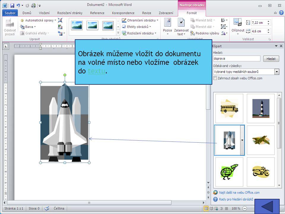 Obrázek můžeme vložit do dokumentu na volné místo nebo vložíme obrázek do textu.textu