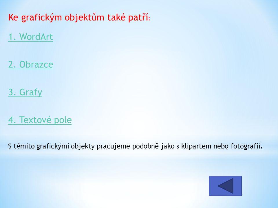 Ke grafickým objektům také patří : 1. WordArt 2. Obrazce 3.
