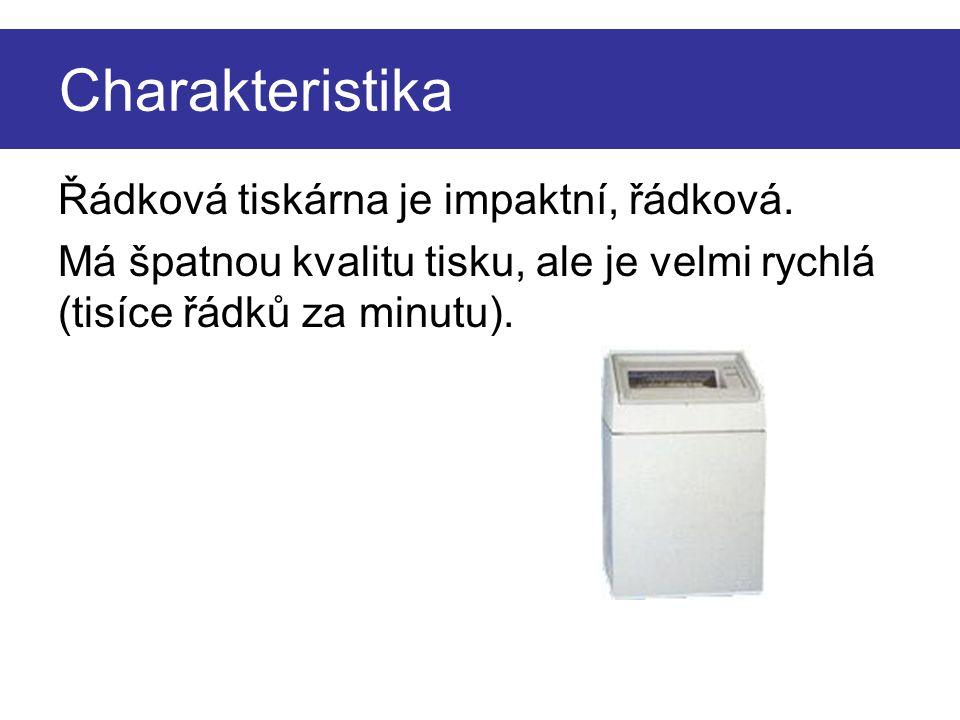 Charakteristika Řádková tiskárna je impaktní, řádková. Má špatnou kvalitu tisku, ale je velmi rychlá (tisíce řádků za minutu).