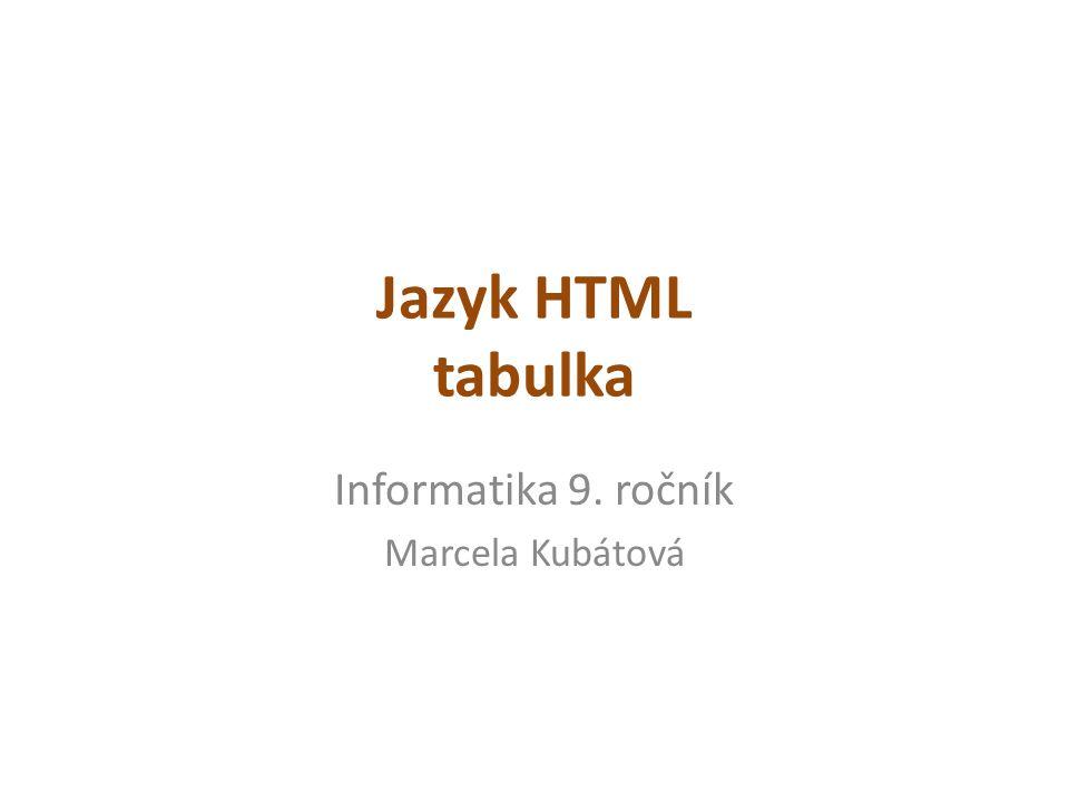 Jazyk HTML tabulka Informatika 9. ročník Marcela Kubátová