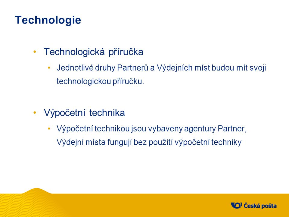 Technologie Technologická příručka Jednotlivé druhy Partnerů a Výdejních míst budou mít svoji technologickou příručku. Výpočetní technika Výpočetní te