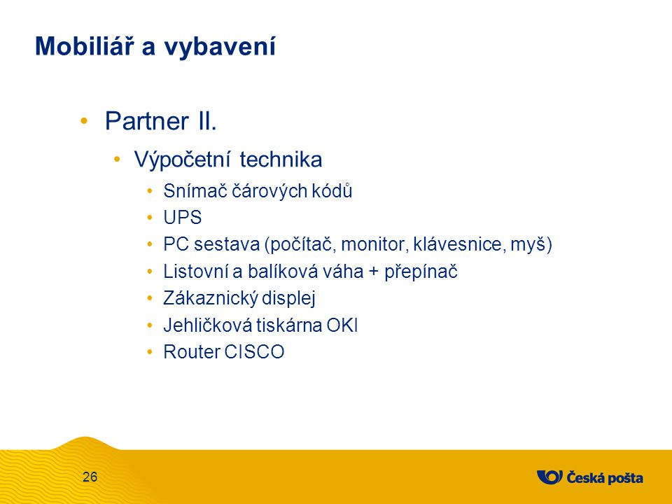Mobiliář a vybavení Partner II. Výpočetní technika Snímač čárových kódů UPS PC sestava (počítač, monitor, klávesnice, myš) Listovní a balíková váha +