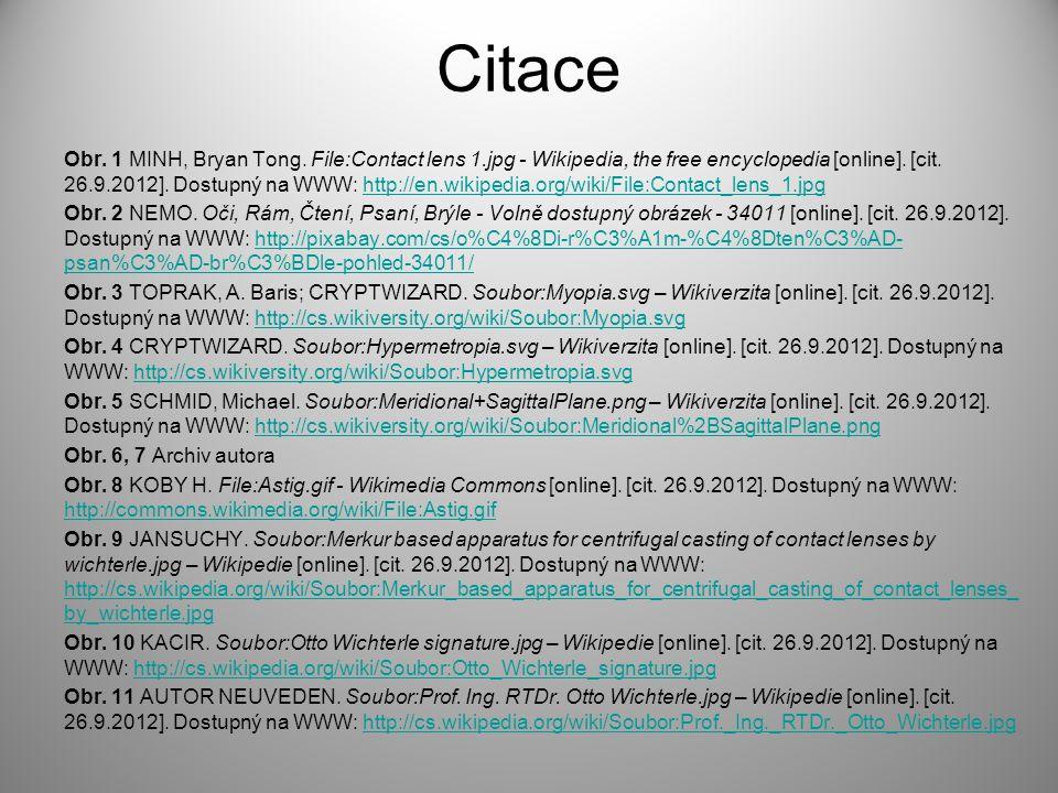 Citace Obr. 1 MINH, Bryan Tong. File:Contact lens 1.jpg - Wikipedia, the free encyclopedia [online]. [cit. 26.9.2012]. Dostupný na WWW: http://en.wiki