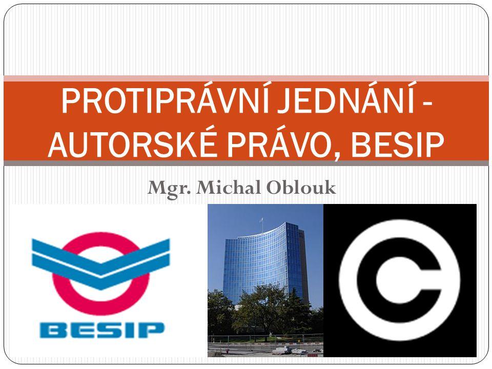 Mgr. Michal Oblouk PROTIPRÁVNÍ JEDNÁNÍ - AUTORSKÉ PRÁVO, BESIP