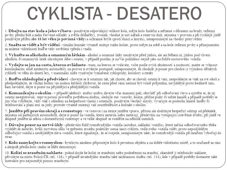 CYKLISTA - DESATERO 1. Dbejte na stav kola a jeho výbavu - používejte odpovídající velikost kola, m ě jte kolo funk č ní a se ř ízené s d ů razem na b