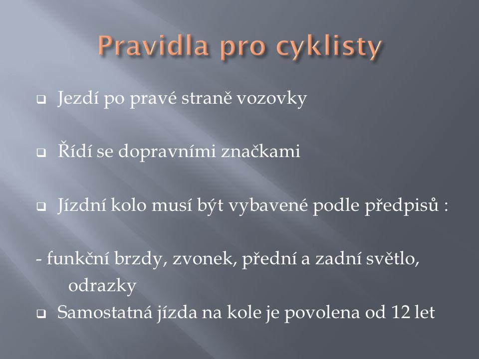  Jezdí po pravé straně vozovky  Řídí se dopravními značkami  Jízdní kolo musí být vybavené podle předpisů : - funkční brzdy, zvonek, přední a zadní světlo, odrazky  Samostatná jízda na kole je povolena od 12 let