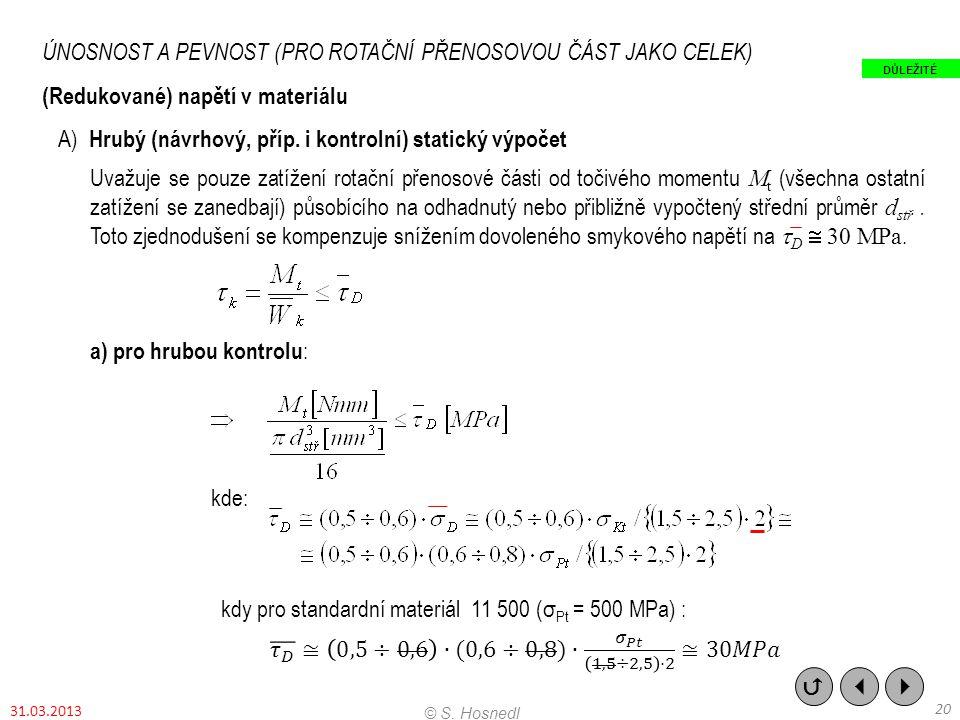 ÚNOSNOST A PEVNOST (PRO ROTAČNÍ PŘENOSOVOU ČÁST JAKO CELEK) (Redukované) napětí v materiálu A) Hrubý (návrhový, příp. i kontrolní) statický výpočet Uv
