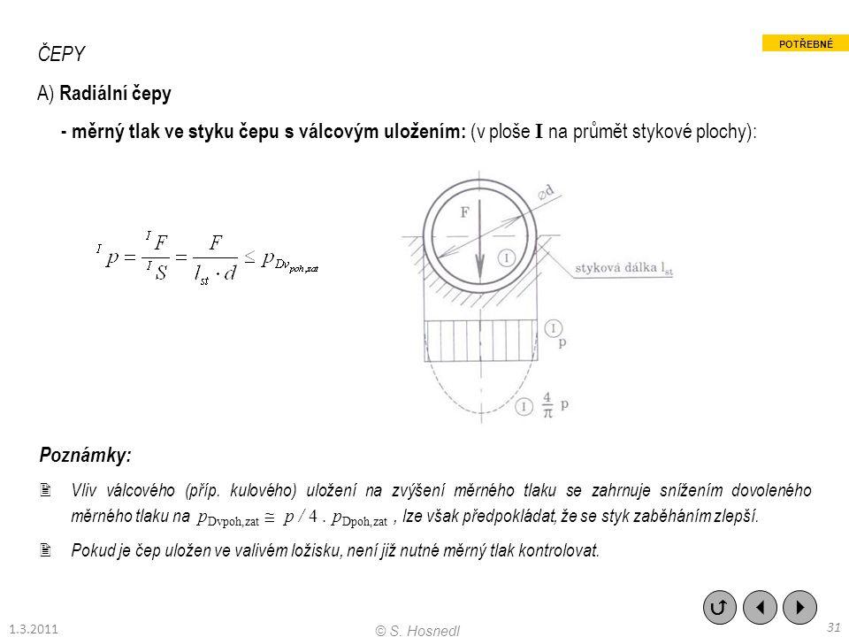 ČEPY A) Radiální čepy - měrný tlak ve styku čepu s válcovým uložením: (v ploše I na průmět stykové plochy): Poznámky:  Vliv válcového (příp. kulového