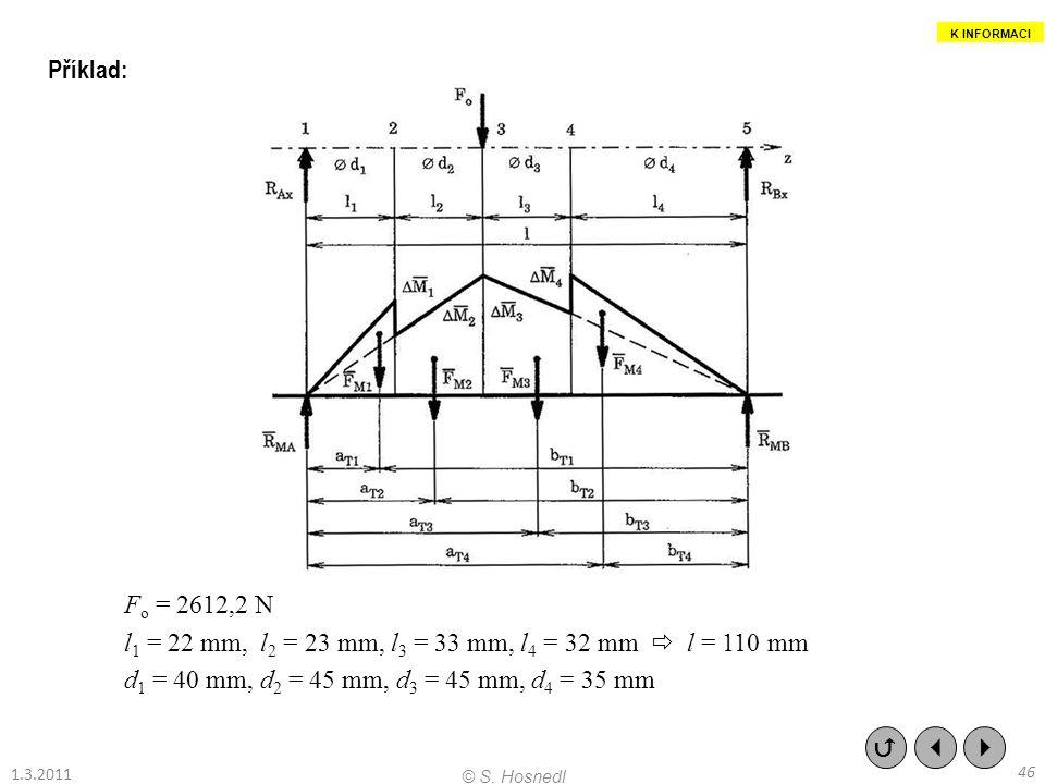 Příklad: F o = 2612,2 N l 1 = 22 mm, l 2 = 23 mm, l 3 = 33 mm, l 4 = 32 mm  l = 110 mm d 1 = 40 mm, d 2 = 45 mm, d 3 = 45 mm, d 4 = 35 mm    46 ©