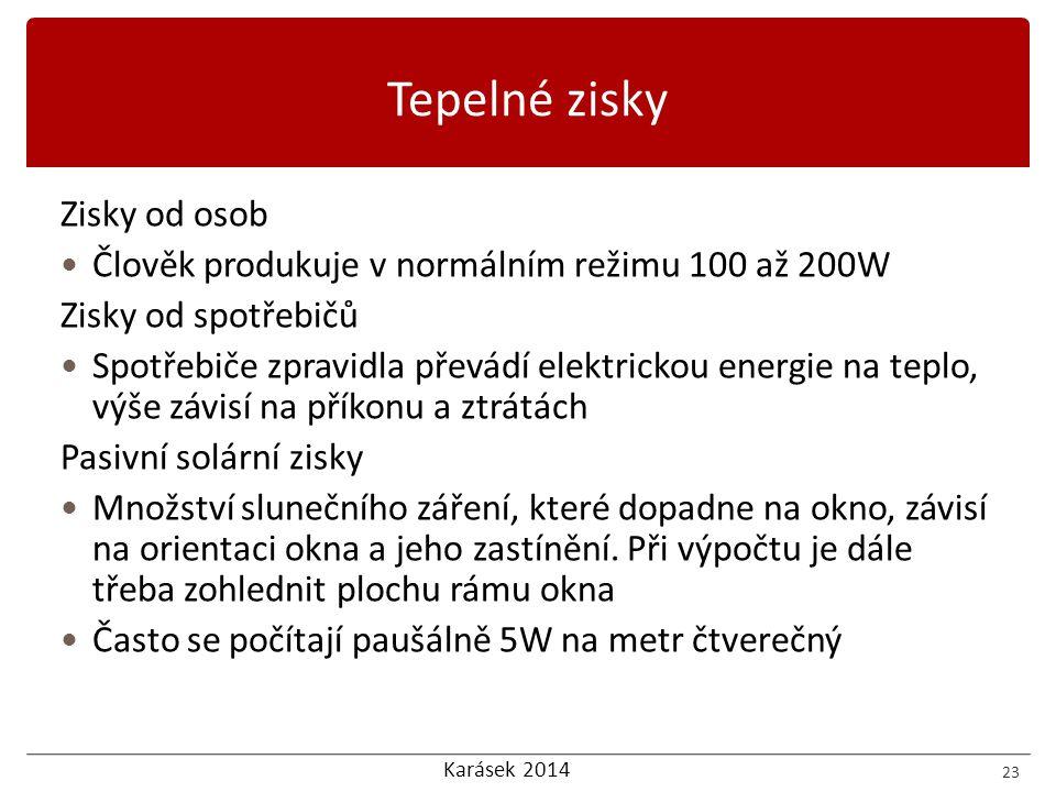 Karásek 2014 Zisky od osob Člověk produkuje v normálním režimu 100 až 200W Zisky od spotřebičů Spotřebiče zpravidla převádí elektrickou energie na tep